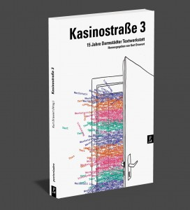 Kasinostraße 3 15 Jahre Darmstädter Textwerkstatt Hrsg. von Kurt Drawert poetenladen Verlag, 2014 256 Seiten, 15,80 Euro ISBN 978-3-940691-50-7